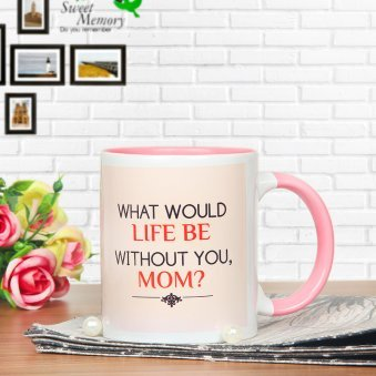 Without You Mom - A Beautiful Mug with Front Sided View